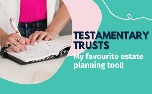 Testamentary trusts – my favourite estate planning tool!